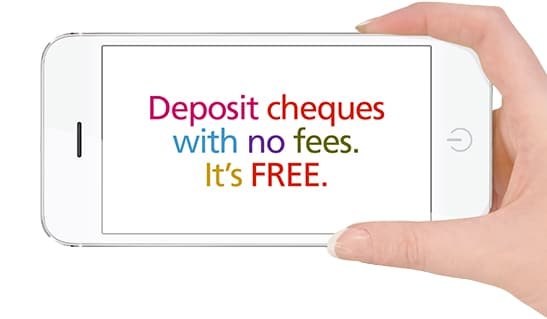 a mobile phone with the caption: Deposit cheques with no fees it's FREE.