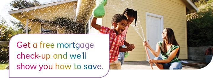 Get a free mortgage check-up and we'll show you how to save.