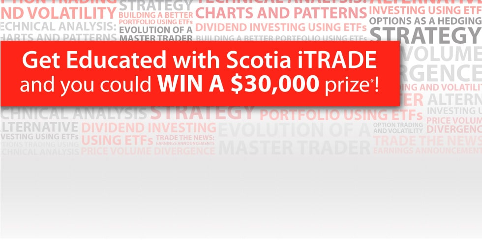 Get Educated with Scotia iTRADE and you could WIN A $30,000 prise*!