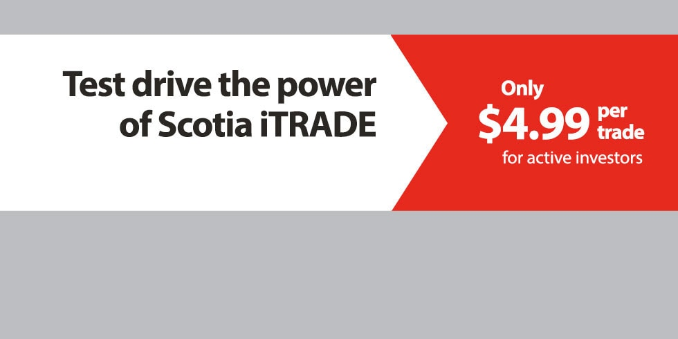 Test drive the power of Scotia iTRADE. Only $4.99 per trade for active investors.