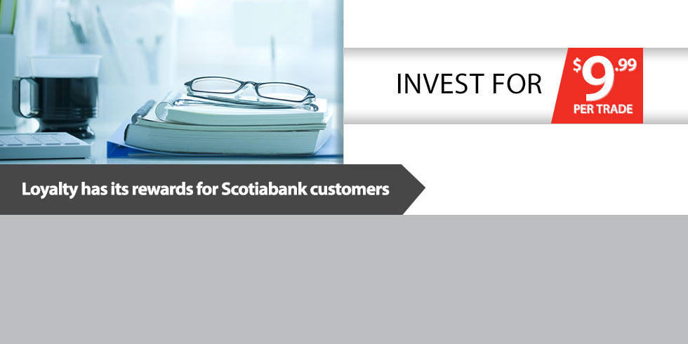 Loyalty has its rewards for Scotiabank customers. Invest for $9.99 per trade.